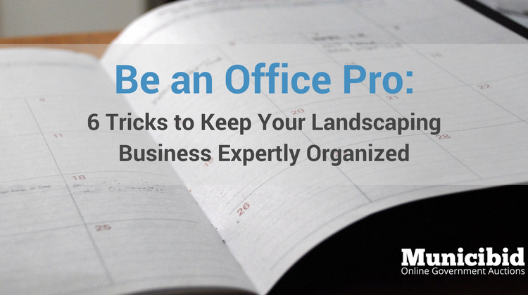 Be An Office Pro: 6 Tricks to Keep Your Landscaping Business Expertly Organized